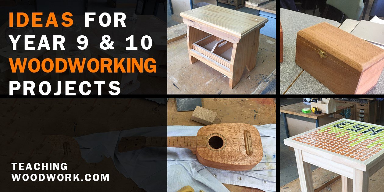 Year 9 10 Woodworking Project Ideas