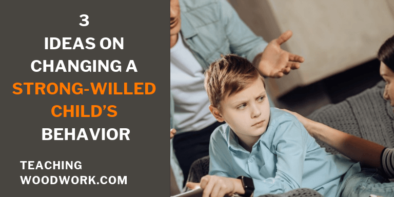 Ideas on Changing a Strong-Willed Child's Behavior